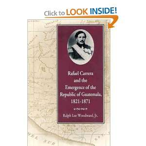 Rafael Carrera and the Emergence of the Republic of Guatemala, 1821