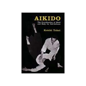 Aikido Coordination of Mind & Body for Self Defense by Koichi Tohei