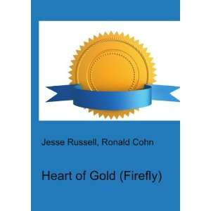 Heart of Gold (Firefly) Ronald Cohn Jesse Russell Books