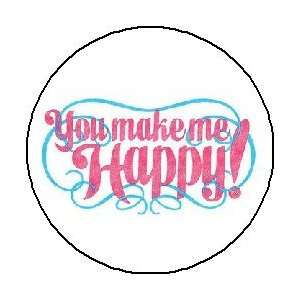 YOU MAKE ME HAPPY 1.25 Pinback Button Badge / Pin