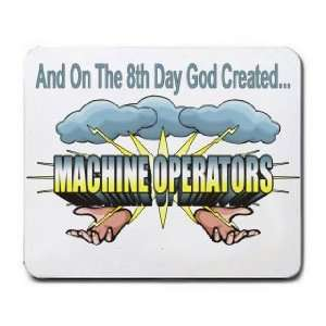 And On The 8th Day God Created MACHINE OPERATORS Mousepad