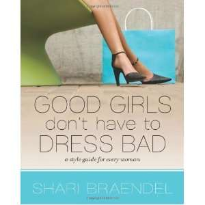 Good Girls Dont Have to Dress Bad: A Style Guide for