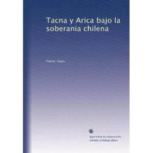 bajo la soberania chilena (Spanish Edition): Carlos. Varas: Books