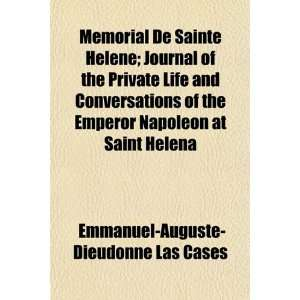 Memorial De Sainte Helene; Journal of the Private Life and