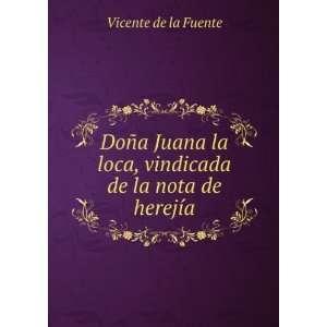 Juana la loca, vindicada de la nota de herejía Vicente de la