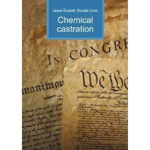 Chemical castration: Ronald Cohn Jesse Russell: Books