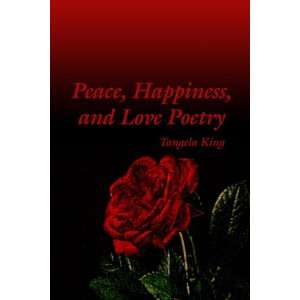 Peace, Happiness, and Love Poetry (9781434961518): Tangela King: Books