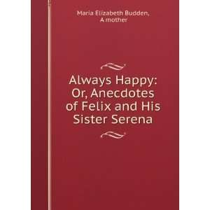 of Felix and His Sister Serena A mother Maria Elizabeth Budden Books