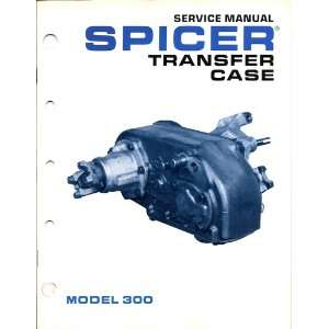 Service Manual Spicer Transfer Case Model 300 Dana Corporation Books