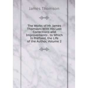 The Works of Mr. James Thomson With His Last Corrections