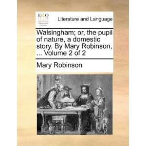 Walsingham; or, the pupil of nature, a domestic story. By