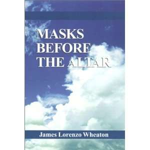 the Altar (9780738813967): James Wheaton, James Lorenzo Wheaton: Books