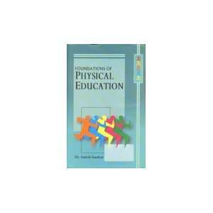 Foundation of Physical Education (9788189011970): Satish Sonkar: Books