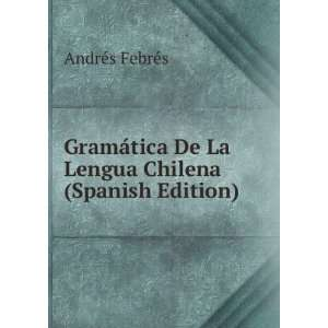 Gramática De La Lengua Chilena (Spanish Edition