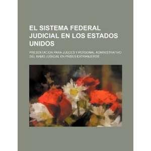 El sistema federal judicial en los Estados Unidos: presentacion