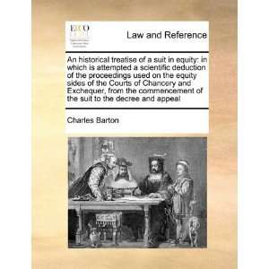 An historical treatise of a suit in equity: in which is