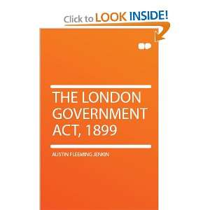 The London Government Act, 1899 Austin Fleeming Jenkin Books