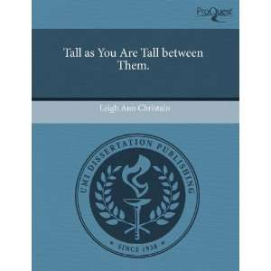 You Are Tall between Them. (9781243661364): Leigh Ann Christain: Books