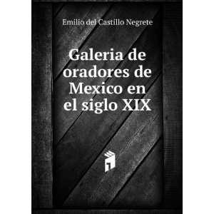 Galeria de oradores de Mexico en el siglo XIX Emilio del