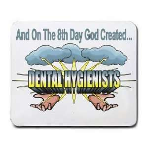 On The 8th Day God Created DENTAL HYGIENISTS Mousepad