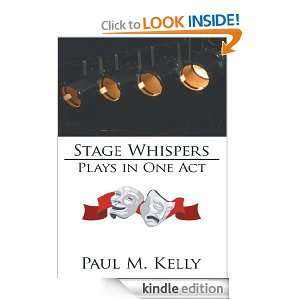 Stage WhispersPlays in One Act Paul M. Kelly  Kindle