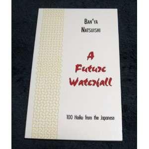 A Future Waterfall: 100 Haiku from the Japanese (English