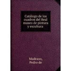 de los cuadros del Real museo de pintura y escultura: Pedro de Madrazo