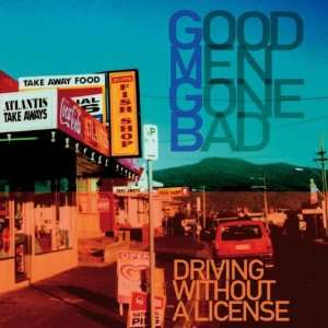 Driving Without a License Good Men Gone Bad Music