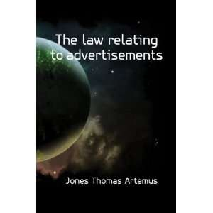 The law relating to advertisements: Jones Thomas Artemus