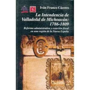 La Intendencia de Valladolid de Michoacan 1786 1809