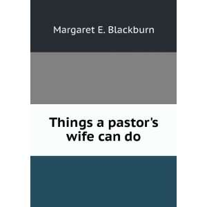 Things a pastors wife can do: Blackburn Margaret E: Books