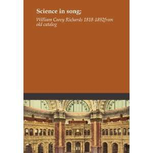 Science in song;: William Carey Richards 1818 1892. from
