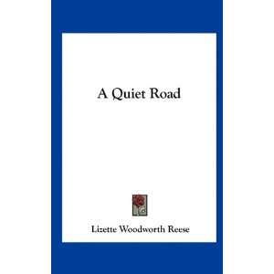 A Quiet Road (9781161681314): Lizette Woodworth Reese: Books