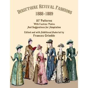 Directoire Revival Fashions 1888 1889: 57 Patterns with Fashion Plates