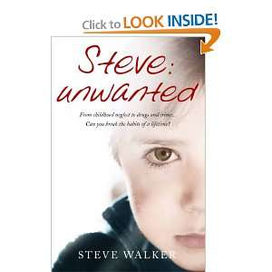 Steve   Unwanted: How a Bad Boy Came Good   A Remarkable