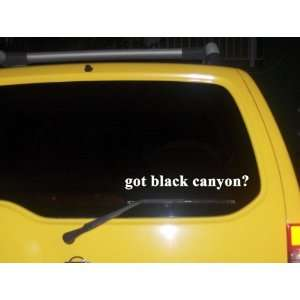 got black canyon? Funny decal sticker Brand New