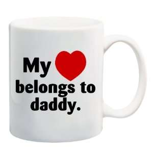 MY HEART BELONGS TO DADDY Mug Coffee Cup 11 oz Everything