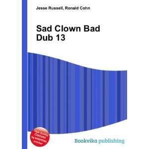 Sad Clown Bad Dub 13: Ronald Cohn Jesse Russell: Books