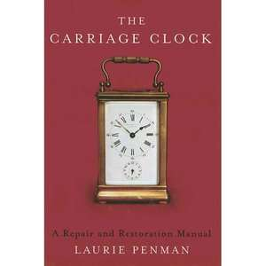 The Carriage Clock A Repair and Restoration Manual